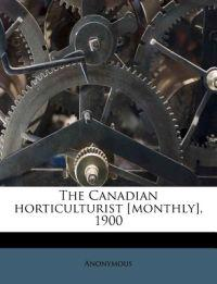 The Canadian horticulturist [monthly], 1900