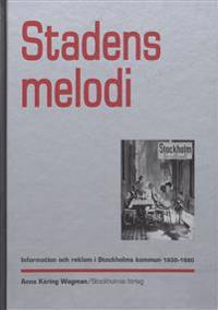 Stadens melodi : information och reklam i Stockholms kommun 1930-1980