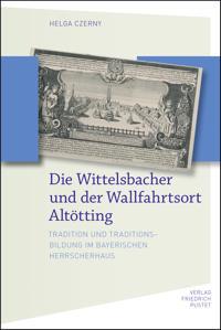 Die Wittelsbacher und der Wallfahrtsort Altötting