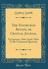The Edinburgh Review, or Critical Journal, Vol. 79