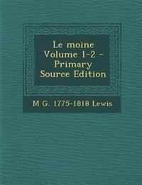 Le moine Volume 1-2 - Primary Source Edition