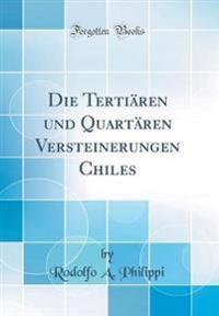 Die Terti�ren Und Quart�ren Versteinerungen Chiles (Classic Reprint)