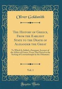 The History of Greece, From the Earliest State to the Death of Alexander the Great, Vol. 1