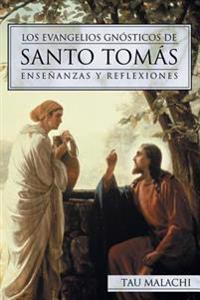 Los Evangelios Gnosticos de Santo Tomas: Ensenanzas y Reflexiones = The Gnostic Gospel of St. Thomas
