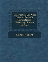 Les Poètes Du Xixe Siècle, Période Romantique - Primary Source Edition
