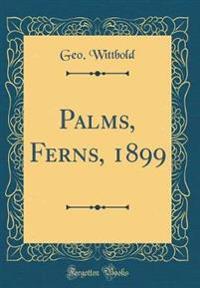 Palms, Ferns, 1899 (Classic Reprint)