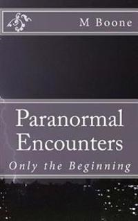 Paranormal Encounters: Only the Beginning