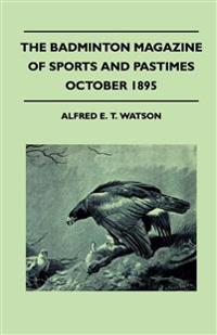 The Badminton Magazine of Sports and Pastimes - October 1895 - Containing Chapters on: Highland Sport, Tarpon Fishing, Hunting in India and Cub-Huntin