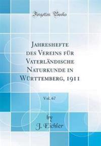 Jahreshefte Des Vereins F�r Vaterl�ndische Naturkunde in W�rttemberg, 1911, Vol. 67 (Classic Reprint)