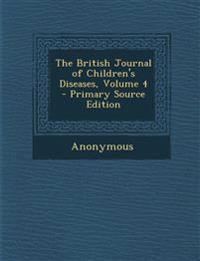 The British Journal of Children's Diseases, Volume 4