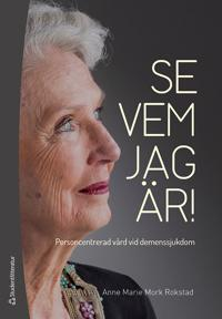 Se vem jag är! : personcentrerad vård vid demenssjukdom
