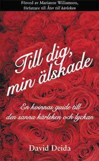 Till dig, min älskade : en kvinnas guide till den sanna kärleken och lyckan