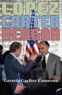 Lopez, Carter, Reagan: Relaciones México-Estados Unidos 1976-1982