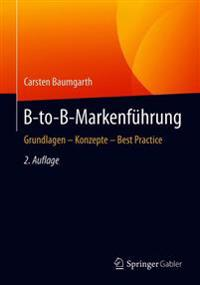 B-To-B-Markenführung: Grundlagen - Konzepte - Best Practice