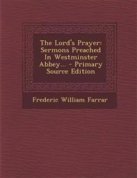 The Lord's Prayer: Sermons Preached In Westminster Abbey... - Primary Source Edition