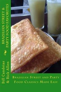 Brazilian Street & Party Food Favorites: Getting You Ready for the World Cup 2014 and Rio Olympic Games 2016