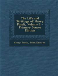 The Life and Writings of Henry Fuseli, Volume 2 - Primary Source Edition