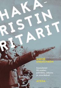 Hakaristin ritarit - Suomalaiset SS-miehet, politiikka, uskonto ja sotarikokset