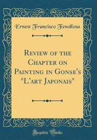 "Review of the Chapter on Painting in Gonse's ""L'art Japonais"" (Classic Reprint)"