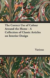 The Correct Use of Colour Around the Home - A Collection of Classic Articles on Interior Design