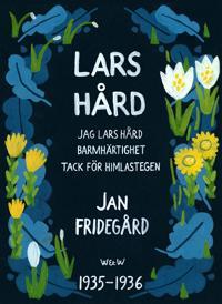 Lars Hård : [Innehåller trilogin Jag Lars Hård, Tack för himlastegen, Barmhärtighet]