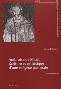 Ambroise de Milan. Ecriture Et Esthetique D'Une Exegese Pastorale: Quatorze Etudes