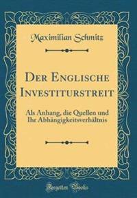 Der Englische Investiturstreit: ALS Anhang, Die Quellen Und Ihr Abhängigkeitsverhältnis (Classic Reprint)