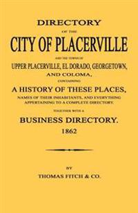 Directory of the City of Placerville and Towns of Upper Placerville, El Dorado, Georgetown, and Coloma, Containing a History of These Places, Names of