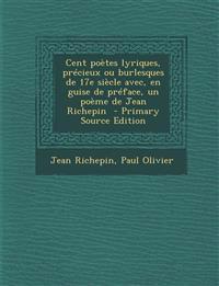 Cent poètes lyriques, précieux ou burlesques de 17e siècle avec, en guise de préface, un poème de Jean Richepin