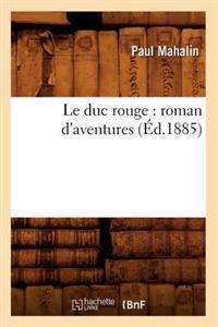 Le Duc Rouge: Roman d'Aventures (�d.1885)