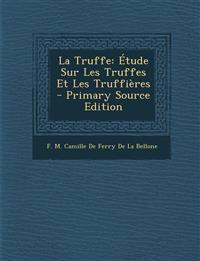 La Truffe: Étude Sur Les Truffes Et Les Truffières