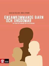 Ensamkommande barn och ungdomar : en praktisk handbok om flyktingbarn