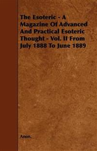 The Esoteric - A Magazine of Advanced and Practical Esoteric Thought - Vol. II from July 1888 to June 1889