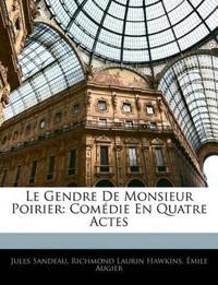 Le Gendre de Monsieur Poirier: Comedie En Quatre Actes