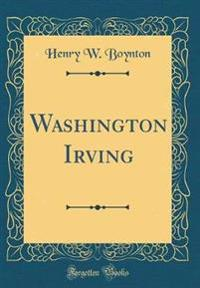 Washington Irving (Classic Reprint)