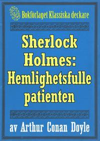 Sherlock Holmes: Äventyret med den hemlighetsfulle patienten – Återutgivning av text från 1893