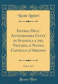 Istoria Dell' Antichissima Citta' di Suessola e del Vecchio, e Nuovo Castello d'Arienzo, Vol. 1 of 2 (Classic Reprint)