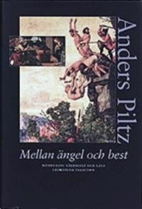 Mellan ängel och best : människans värdighet och gåta i europeisk tradition