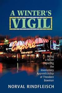 A Winter's Vigil:being a Novel Depicting
