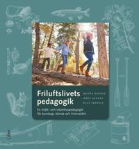 Friluftslivets pedagogik : en miljö- och utomhuspedagogik för kunskap, känsla och livskvalitet