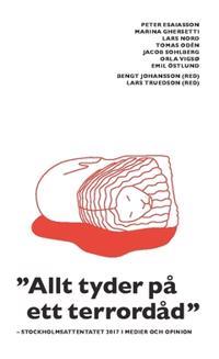 """""""Allt tyder på ett terrordåd"""" : Stockholmsattentatet 2017 i medier och opinion"""