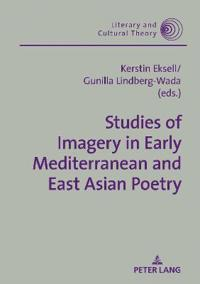 Studies of Imagery in Early Mediterranean and East Asian Poetry