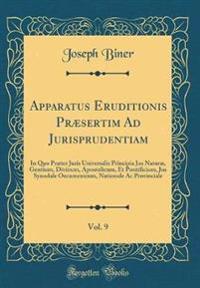 Apparatus Eruditionis Præsertim Ad Jurisprudentiam, Vol. 9
