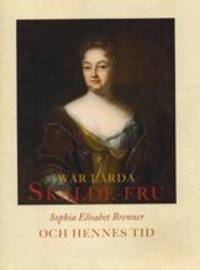 Wår lärda Skalde-Fru, Sophia Elisabet Brenner och hennes tid