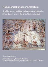 Naturvorstellungen Im Altertum: Schilderungen Und Darstellungen Von Natur Im Alten Orient Und in Der Klassischen Antike
