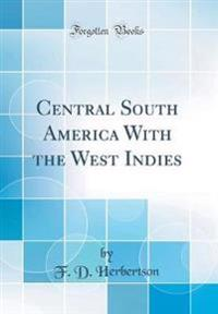 Central South America With the West Indies (Classic Reprint)