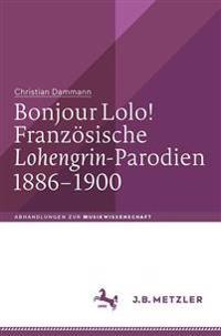 Bonjour Lolo! Französische »lohengrin«-Parodien 1886-1900
