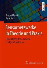 Sensornetzwerke in Theorie Und Praxis: Embedded Systems-Projekte Erfolgreich Realisieren