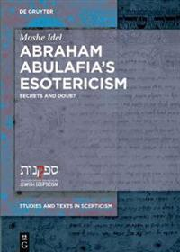 Abraham Abulafia's Esotericism: Secrets and Doubt