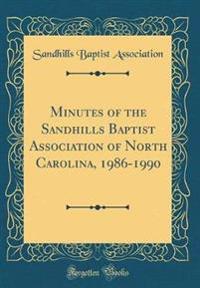 Minutes of the Sandhills Baptist Association of North Carolina, 1986-1990 (Classic Reprint)